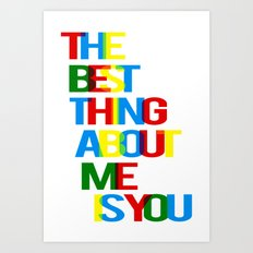 The best thing about me is you - poster A3 print Art Print