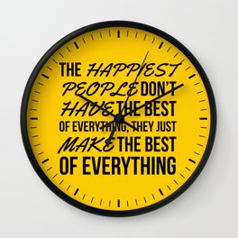 The Happiest People Don't Have the Best of Everything, They Just Make the Best of Everything Yellow Wall Clock