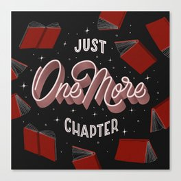 Just One More Chapter - the little lie every bookworm tells themselves Canvas Print