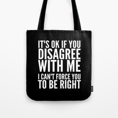 IT'S OK IF YOU DISAGREE WITH ME I CAN'T FORCE YOU TO BE RIGHT (Black & White) Tote Bag