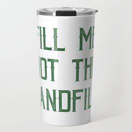 Fill Me Not the Landfill Travel Mug
