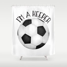 I'm A Keeper! Shower Curtain
