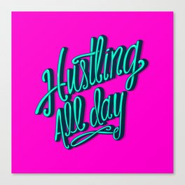 Hustling All Day Canvas Print