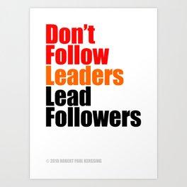 2010 - Don't Follow Leaders Lead Followers (White) Art Print