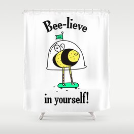 Believe in yourself - bee t-shirt, cute bee, happy bee, beelieve in yourself, pun t-shirt Shower Curtain