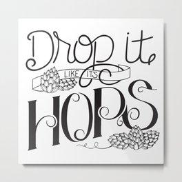 Drop It Like It's Hops Metal Print