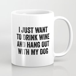 I just want to drink wine and hang out with my dog Coffee Mug