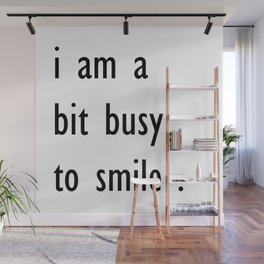 i am a bit busy to smile . home decor Wall Mural