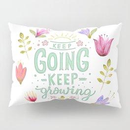 Keep Going Keep Growing Pillow Sham