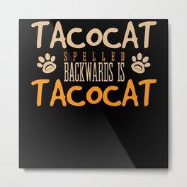 Tacocat backwards also Tacocat funny saying Metal Print