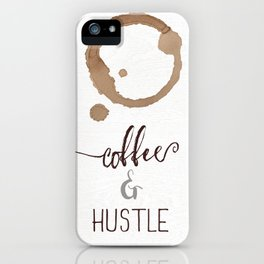 Coffee and Hustle iPhone Case