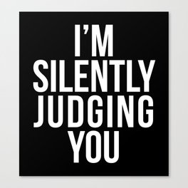 I'M SILENTLY JUDGING YOU (Black & White) Canvas Print