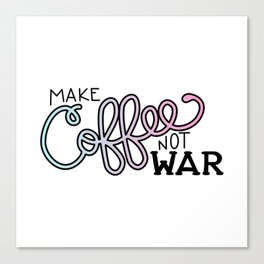 Coffee Not War (Cotton Candy) Canvas Print