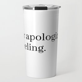 never apologize for feeling Travel Mug