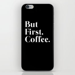 But First, Coffee. iPhone Skin