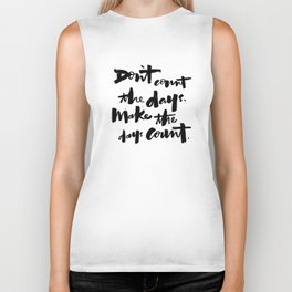 don't count the days. make the days count. Biker Tank
