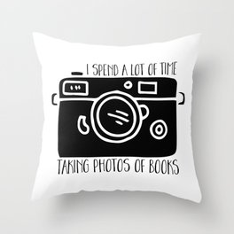 I Spend a Lot of Time Taking Photos of Books Throw Pillow