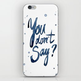 You Don't Say? iPhone Skin