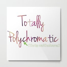 Totally Polychromatic Metal Print