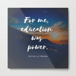 Michelle Obama Quote   For Me Education Was Power Metal Print
