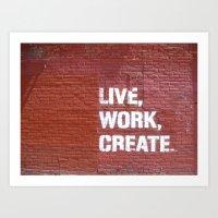 Live, Work, Create  Art Print