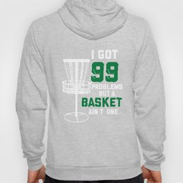Got 99 Problems But Basket Ain't One Disc Golf Frisbee Hoody