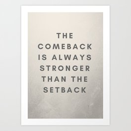 The comeback is always stronger Art Print