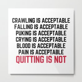 Crawling Is Acceptable Gym Quote Metal Print