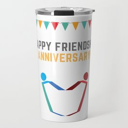 Happy Friend Anniversary Travel Mug