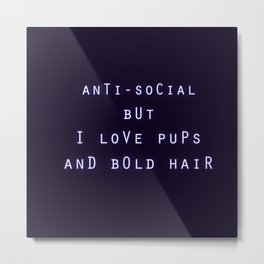 Anti Social But I Love Pups and Bold Hair Metal Print