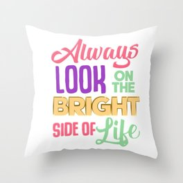 Always Look On The Bright Side Of Life Positivity Throw Pillow