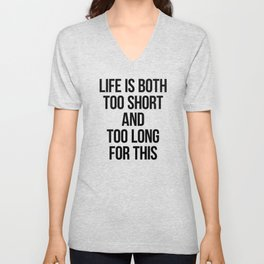 Life is both too short and too long for this Unisex V-Neck