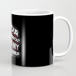 Your Workout Is My Warmup - Fitness Training Gym Coffee Mug