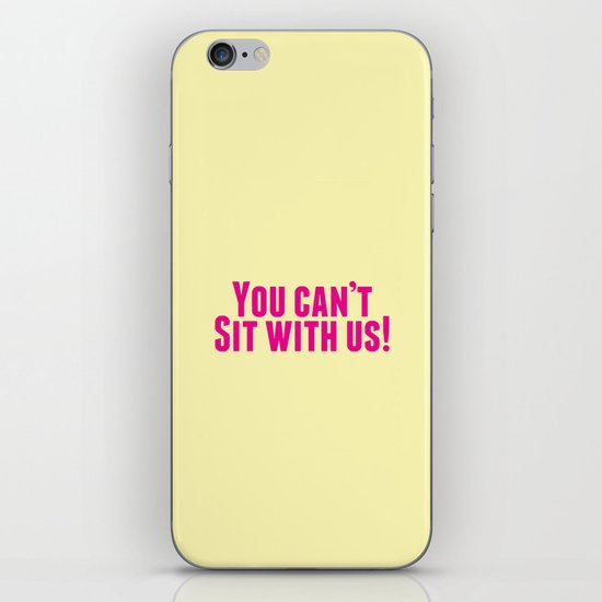 You Can't Sit With Us! iPhone & iPod Skin