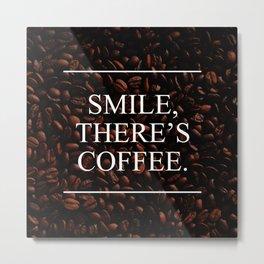 There´s Coffee Metal Print