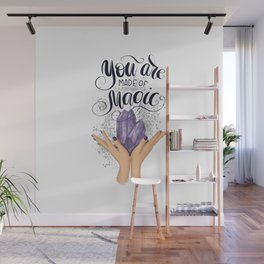 You Are Made Of  Magic Wall Mural