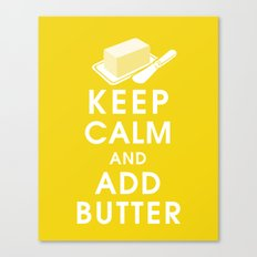 Keep Calm and Add Butter Canvas Print