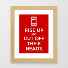 Rise Up and Cut Off Their Heads Framed Art Print