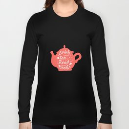 Drink good tea read good books version 3 Long Sleeve T-shirt