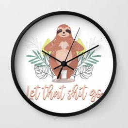 Sloth Let That Shit Go Wall Clock