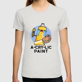 A-cry-lic Paint Cute Acrylic Art Pun T-shirt