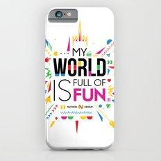 My world is full of fun iPhone 6s Slim Case