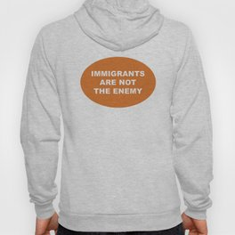 Immigrants Are Not The Enemy Hoody