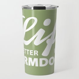 Life is better with farmdogs Travel Mug
