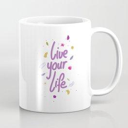 Live your life Coffee Mug