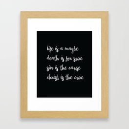 Life is a maybe - Death is for sure - Sin is the cause - Christ is the cure Framed Art Print