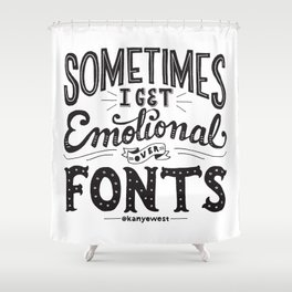 Sometimes I Get Emotional Over Fonts Quote Shower Curtain