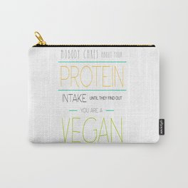 Nobody Cares About Your Protein Intake Until They Find Out You Are A Vegan Carry-All Pouch