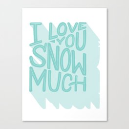 i love you snow much Canvas Print