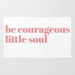 be courageous little soul Rug
